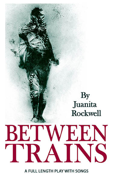 "The cover of ""Between Trains,"" a play by Juanita Rockwell. At the top left is an artist's black and white image of a man walking towards us. The words ""By Juanita Rockwell"" are to the right of the man's legs. Below, the title of the play is in red with a subtitle reading ""A full length play with songs."